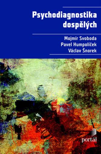 Psychodiagnostika dospělých - Mojmír Svoboda; Pavel Humpolíček; Václav Šnorek