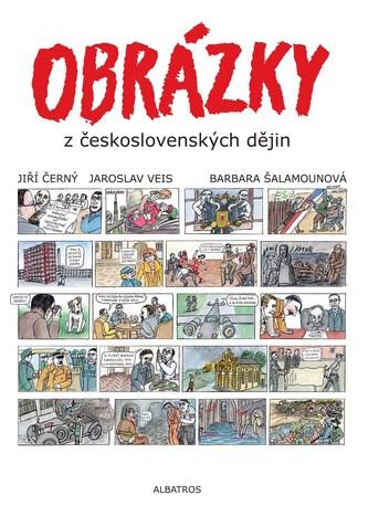 Obrázky z československých dějin - Jiří Černý, Barbara Šalamounová, Jaroslav Veis