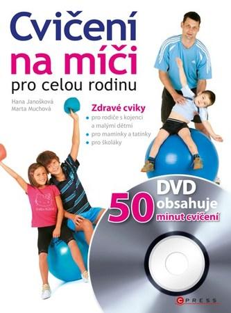 Cvičení na míči pro celou rodinu + DVD - Marta Muchová, Hana Janošková