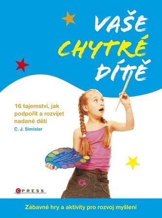 Vaše chytré dítě - C.J. Simister
