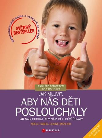 Jak mluvit, aby nás děti poslouchaly, 2. rozšířené vydání - Adele Faber, Elaine Mazlish