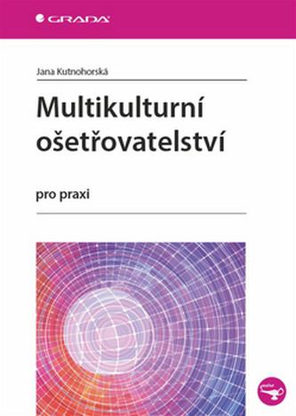 Multikulturní ošetřovatelství pro praxi - Kutnohorská Jana
