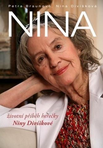 Nina - životní příběh herečky Niny Divíškové - Braunová Petra, Divíšková Nina,