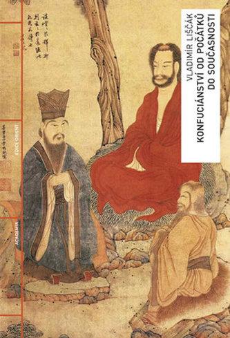 Konfuciánství od počátků do současnosti - Liščák Vladimír