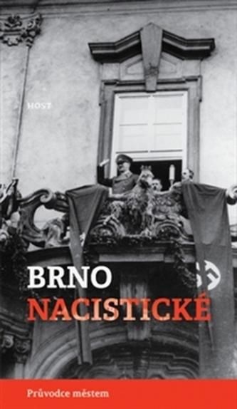 Brno nacistické - Průvodce městem - Brenner Alexandr, Konečný Michal,