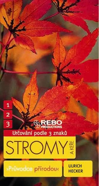 Stromy a keře - Průvodce přírodou - 3 znaky - Klíč ke spolehlivému určování - Hecker Ulrich