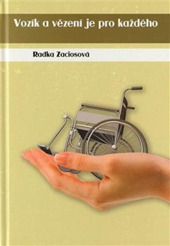 Vozík a vězení je pro každého - Zaciosová Radka