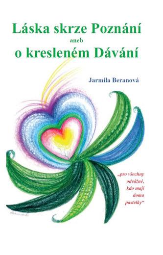 Láska skrze Poznání aneb o kresleném Dávání - Beranová Jarmila