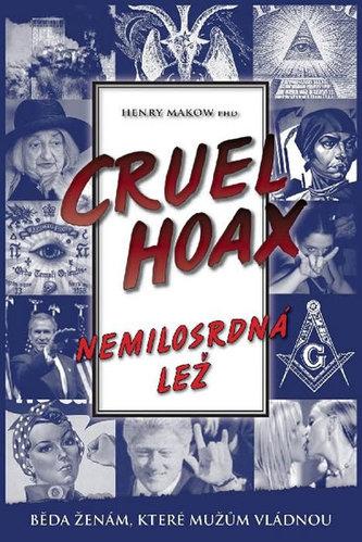 Nemilosrdná lež Cruel Hoax - Henry Makow