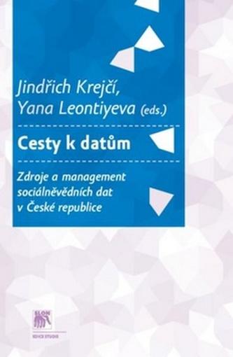 Cesty k datům. Zdroje a management sociálně vědních dat v České republice - Jindřich Krejčí; Yana Leontiyeva
