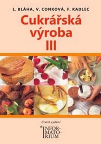 Cukrářská výroba III - František Kadlec; Ludvík Bláha; Věra Conková