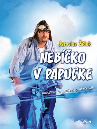 Nebíčko v papuľke - Ani šéfkuchár nemá recept na všetko! (slovensky) - Žídek Jaroslav