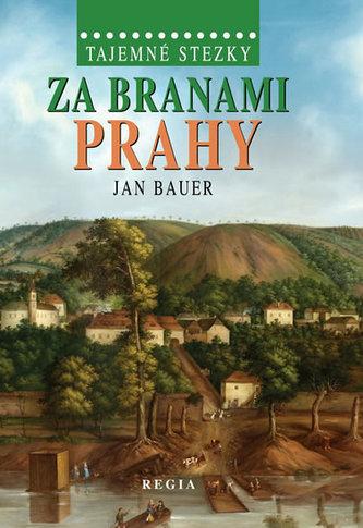 Tajemné stezky – Za branami Prahy - Bauer Jan