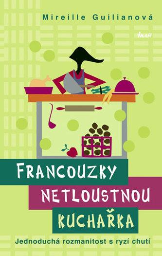 Francouzky netloustnou: kuchařka - Jednoduchá rozmanitost s ryzí chutí - Guilianová Mireille