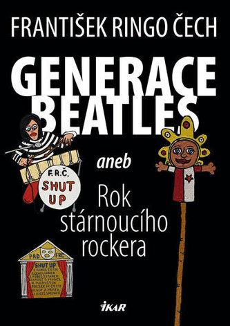 Generace Beatles aneb Rok stárnoucího rockera - Čech František Ringo