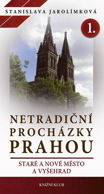 Netradiční procházky Prahou I - Staré a Nové Město a Vyšehrad - Jarolímková Stanislava