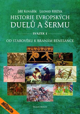 Historie evropských duelů a šermu I - Od starověku k branám - Kovařík Jiří, Křížek Leonid,