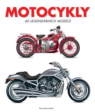 Motocykly - 40 legendárních modelů - Rapelli Andrea