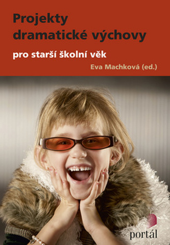 Projekty dramatické výchovy pro starší školní věk - Eva Machková