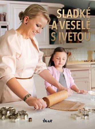 Sladké a veselé s Ivetou - Fabešová Iveta