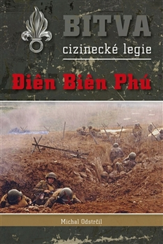 Bitva cizinecké legie - Dien Bien Phu - Odstrčil Michal