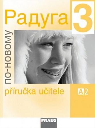 Raduga po-novomu 3 - Příručka učitele A2 - Kolektiv autorů