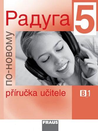 Raduga po-novomu 5 - Příručka učitele B1 - Kolektiv autorů