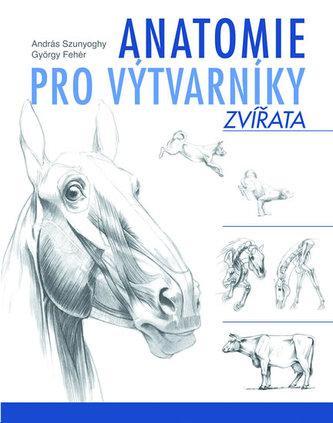 Anatomie pro výtvarníky - Zvířata - Szunyoghy András, Fehér György,