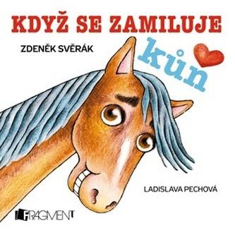 Zdeněk Svěrák – Když se zamiluje kůň - Zdeněk Svěrák
