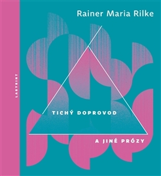 Tichý doprovod a jiné prózy - Rilke Rainer Maria