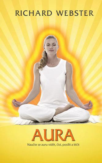 Aura - Naučte se auru vidět, číst, posílit a léčit - Richard Webster