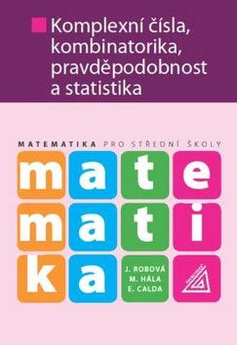 Matematika pro SŠ - Komplexní čísla, kombinatorika, pravděpodobnost a statistika - Calda E., Robová J., Hála M.