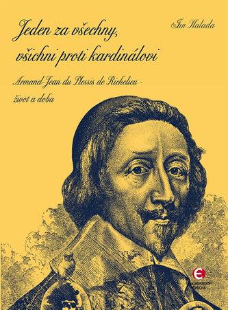 Jeden za všechny, všichni proti kardinálovi - Armand-Jean du Plessis de Richelieu – život a doba - Jan Halada
