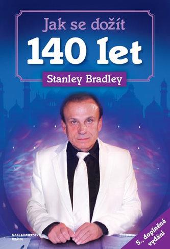 Jak se dožít 140 let - 5. doplněné vydání - Bradley Stanley