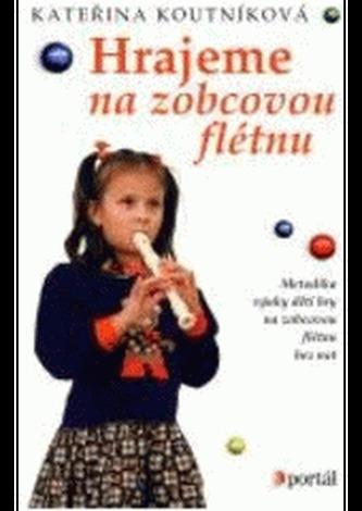 Hrajeme na zobcovou flétnu - Kateřina Koutníková; Lenka Srbová