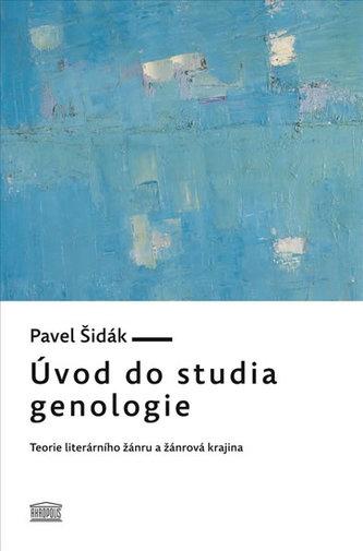 Úvod do studia genologie - Teorie literárního žánru a žánrová krajina - Pavel Pavel