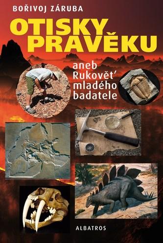 Otisky pravěku aneb Rukověť mladého badatele - Bořivoj Záruba, Zdeněk Burian