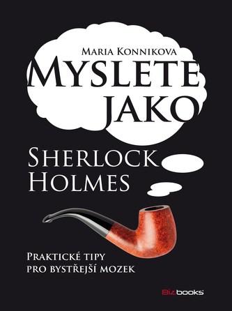 Myslete jako Sherlock Holmes - Maria Konnikova