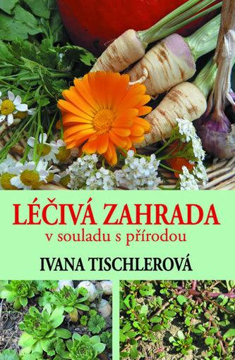 Léčivá zahrada v souladu s přírodou - Tischlerová Ivana
