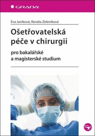 Ošetřovatelská péče v chirurgii pro bakalářské a magisterské studium - Janíková Eva, Zeleníková Renáta,