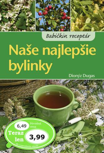 Naše najlepšie bylinky - Dionýz Dugas