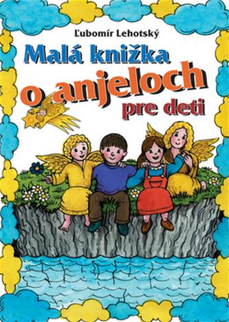 Malá knižka o anjeloch - Ľubomír Lehotský
