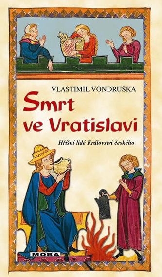 Smrt ve Vratislavi - Hříšní lidé Království českého - Vlastimil Vondruška
