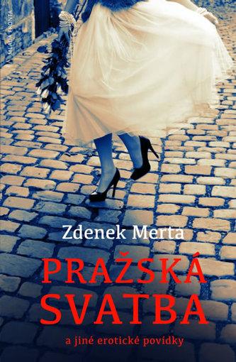 Pražská svatba a jiné erotické povídky - Merta Zdenek