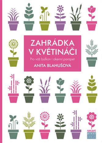 Zahrádka v květináči pro váš balkon i okenní parapet - Blahušová Anita