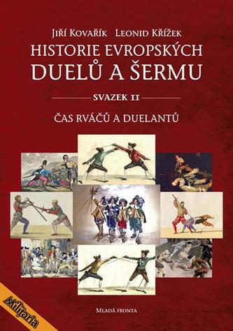 Historie evropských duelů a šermu II - Čas rváčů a duelantů - Kovařík Jiří, Křížek Leonid,