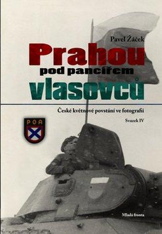 Prahou pod pancířem Vlasovců - České květnové povstání ve fotografii - Pavel Pavel