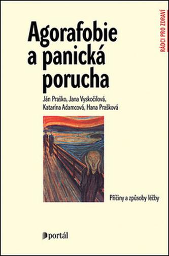 Agorafobie a panická porucha - Ján Praško; Jana Vyskočilová; Katarína Adamcová