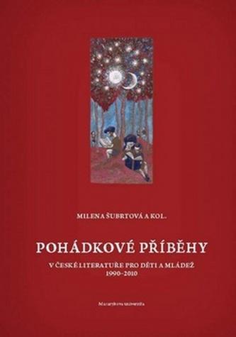 Pohádkové příběhy v české literatuře pro děti a mládež (1990-2010) - Milena Šubrtová