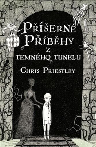 Příšerné příběhy z temného tunelu - Chris Priestley